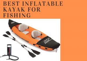 best inflatable kayak for fishing
