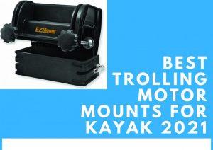 Best Trolling Motor Mounts for Kayak 2021