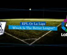 Which Is The Best In English Premier League Vs La Liga? - The Debate Of The Ages