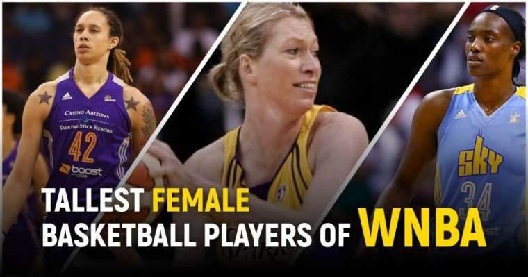 Top 10 Tallest Female Basketball Players In The History Of WNBA