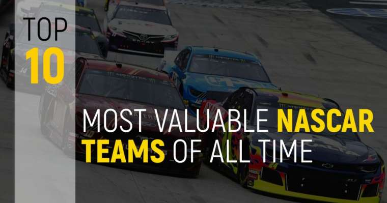 Top 10 Most Valuable NASCAR Teams Of All Time