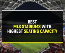 Top 10 Best MLS Stadiums With Highest Seating Capacity