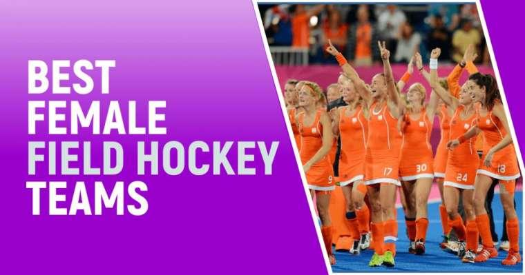 Top 10 Best Female Field Hockey Teams In The World