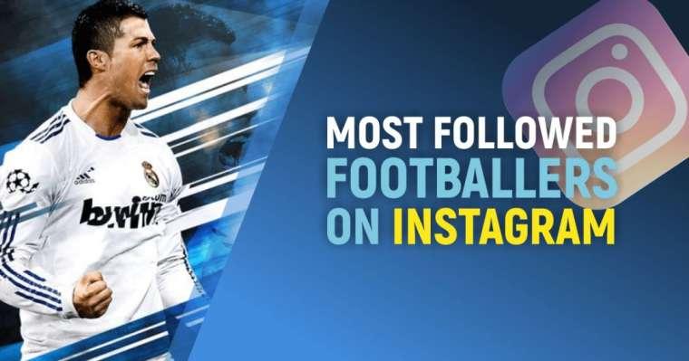 Top 10 Most Followed Footballers on Instagram | Popularity Ranking