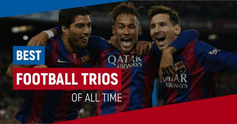 Top 10 Best Football Trios - The Best Ones Of All Time