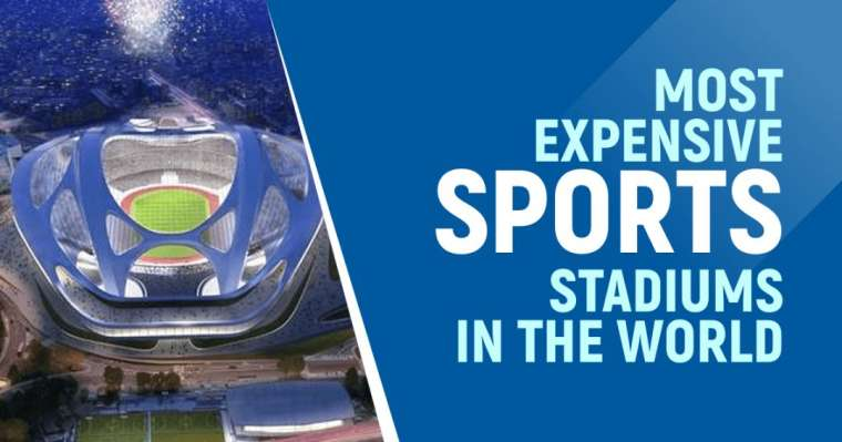 Top 5 Most Expensive Sports Stadiums In The World