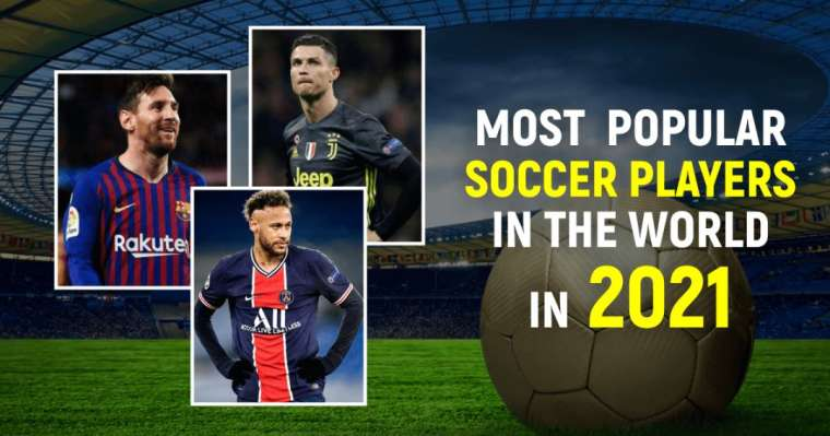 Top 10 Most Popular Soccer Players In The World In 2021